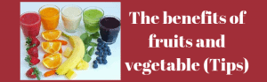The benefits of fruits and vegetable