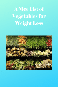 A Nice List of Vegetables for Weight Loss