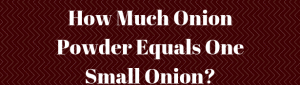 How Much Onion Powder Equals One Small Onion