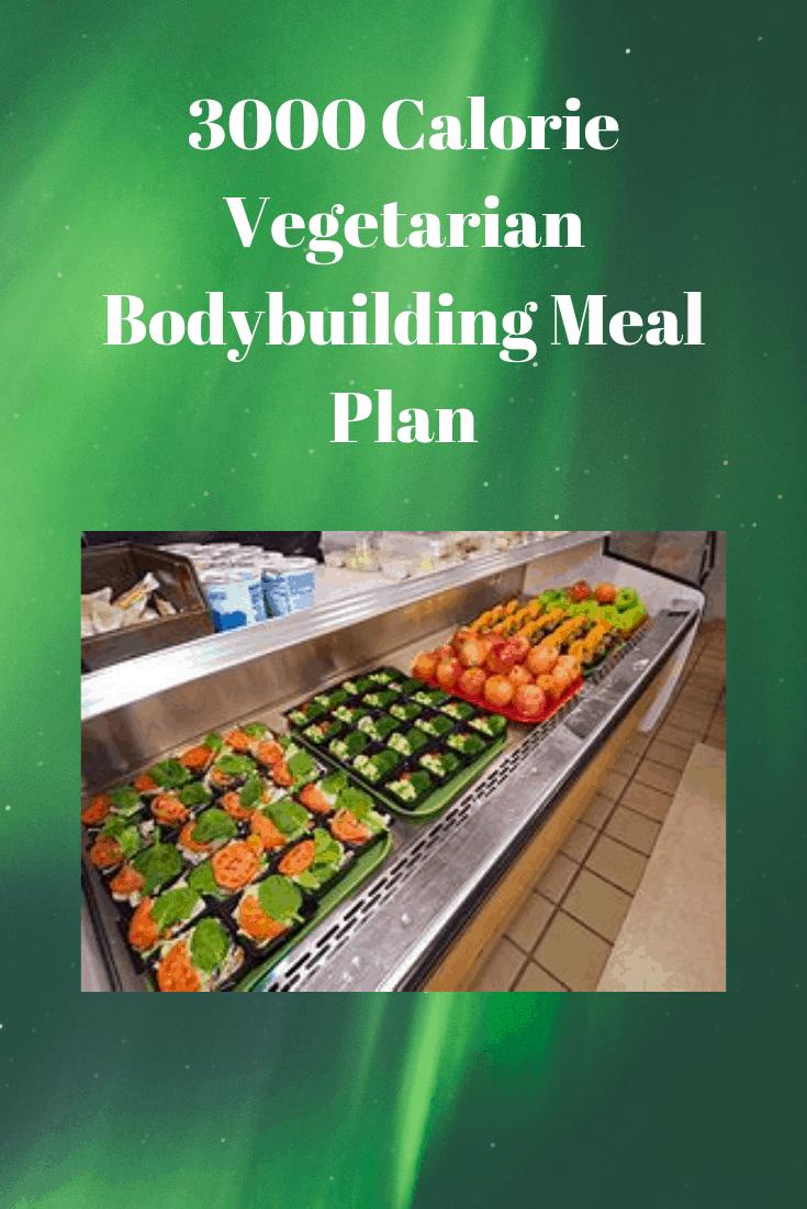 3000 Calorie Vegetarian Bodybuilding Meal Plan Vegetarian Blog Vegan Tips Recipes