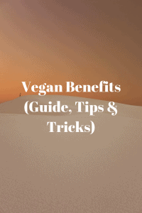 Vegan Benefits (Guide, Tips & Tricks)